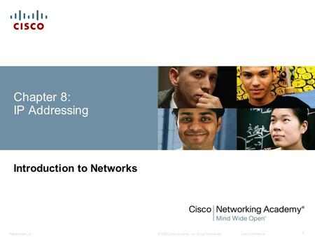 © 2008 Cisco Systems, Inc. All rights reserved.Cisco ConfidentialPresentation_ID 1 Chapter 8: IP Addressing Introduction to Networks.
