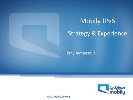 Mobily IPv6 Strategy & Experience Hany Almansour.