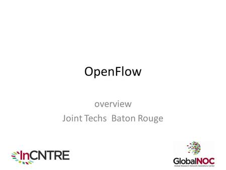 OpenFlow overview Joint Techs Baton Rouge. Classic Ethernet Originally a true broadcast medium Each end-system network interface card (NIC) received every.