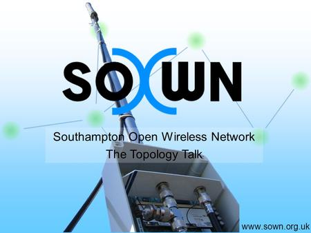 Www.sown.org.uk Southampton Open Wireless Network The Topology Talk.
