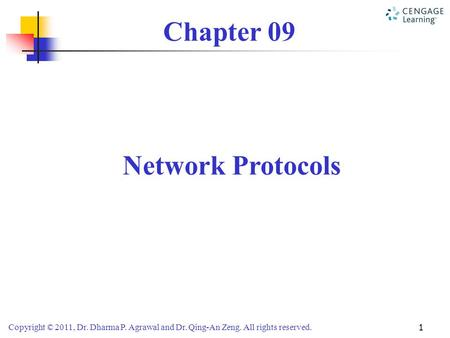 Copyright © 2011, Dr. Dharma P. Agrawal and Dr. Qing-An Zeng. All rights reserved. 1 Chapter 09 Network Protocols.