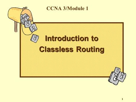 1 Introduction to Classless Routing CCNA 3/Module 1.