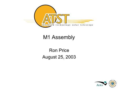 M1 Assembly Ron Price August 25, 2003. M1 Assembly Functional Requirements 4 meter diameter clear aperture M1 surface figure quality 32 nm rms Operating.
