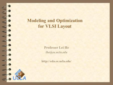 UCLA Modeling and Optimization for VLSI Layout Professor Lei He
