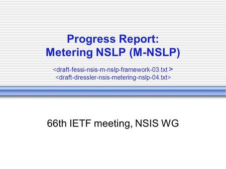 Progress Report: Metering NSLP (M-NSLP) 66th IETF meeting, NSIS WG.