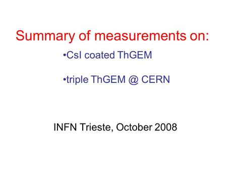 INFN Trieste, October 2008 Summary of measurements on: CsI coated ThGEM triple CERN.
