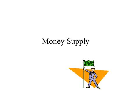 Money Supply.