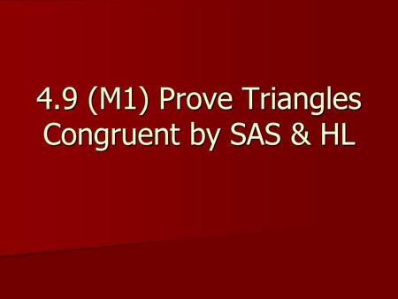 4.9 (M1) Prove Triangles Congruent by SAS & HL. Vocabulary In a right triangle, the sides adjacent to the right angle are the legs. In a right triangle,