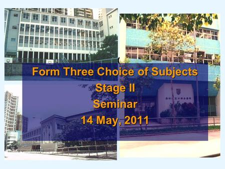 St. Francis ' Canossian College Form Three Choice of Subjects Stage II Seminar 14 May, 2011.