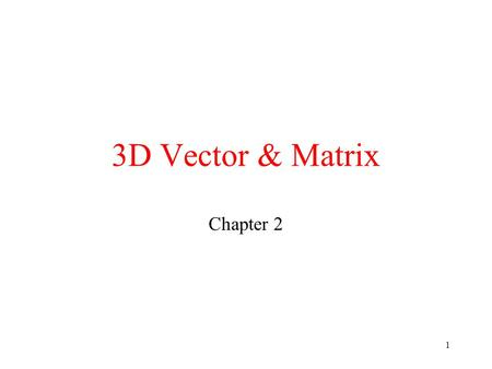 1 3D Vector & Matrix Chapter 2. 2 Vector Definition: Vector is a line segment that has the direction. The length of the line segment is called the magnitude.
