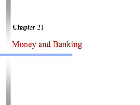 "Money and Banking Chapter 21. 2 Copyright © Houghton Mifflin Company. All rights reserved. ""Money is whatever is generally accepted in exchange for goods."