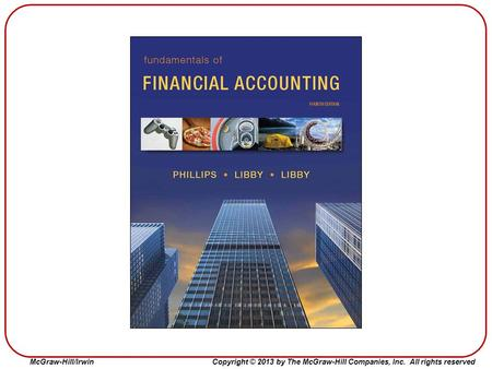 Fundamentals of Financial Accounting 4e by Phillips, Libby, and Libby.