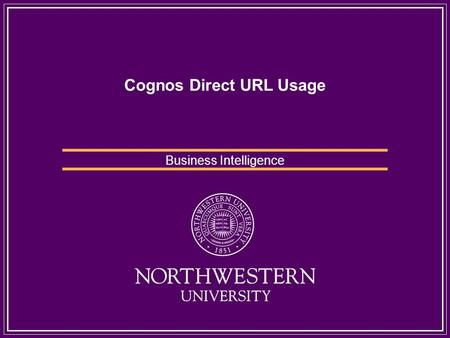 Cognos Direct URL Usage Business Intelligence. Using URLs Cognos 8 can be utilized directly with parameterized URLs. These URLs can send users directly.