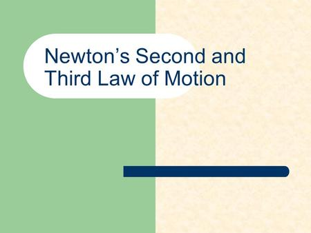 Newton's Second and Third Law of Motion. Newton's Second Law of Motion A commonsense law. The force on an object is equal to its mass multiplied by its.