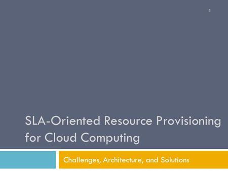 SLA-Oriented Resource Provisioning for Cloud Computing Challenges, Architecture, and Solutions 1.