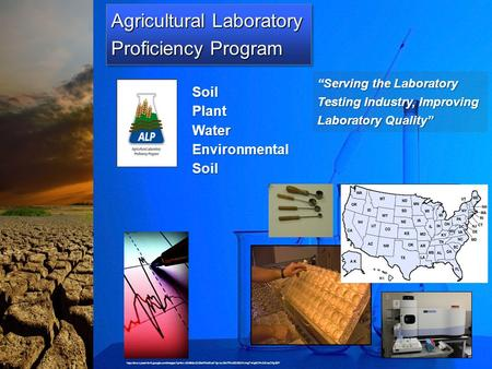 "Agricultural Laboratory Proficiency Program SoilPlantWater Environmental Soil Serving the Laboratory ""Serving the Laboratory Testing Industry, Improving."