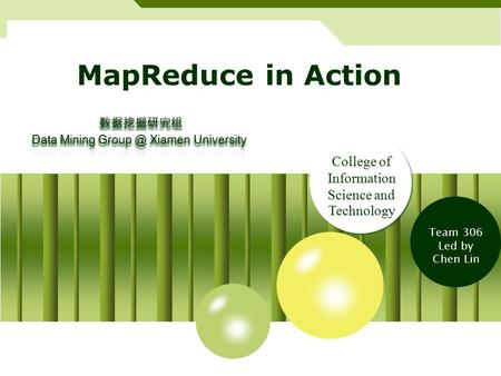 MapReduce in Action Team 306 Led by Chen Lin College of Information Science and Technology.