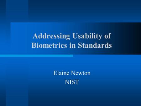 Addressing Usability of Biometrics in Standards Elaine Newton NIST.