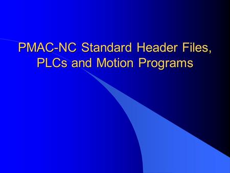 PMAC-NC Standard Header Files, PLCs and Motion Programs.