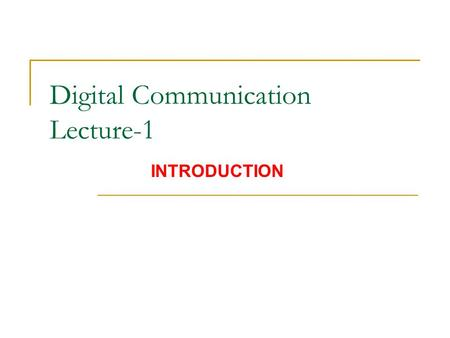 "Digital Communication Lecture-1 INTRODUCTION.  Text: Digital Communications: Fundamentals and Applications, By ""Bernard Sklar"", Prentice Hall, 2 nd ed,"