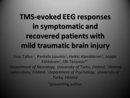 TMS-evoked EEG responses in symptomatic and recovered patients with mild traumatic brain injury Jussi Tallus 1, Pantelis Lioumis 2, Heikki Hämäläinen 3,