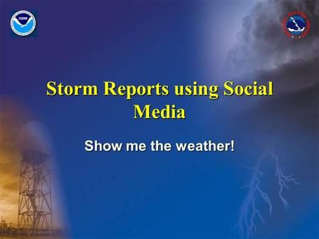 Storm Reports using Social Media Show me the weather!