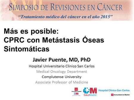 Más es posible: CPRC con Metástasis Óseas Sintomáticas Javier Puente, MD, PhD Hospital Universitario Clinico San Carlos Medical Oncology Department Complutense.