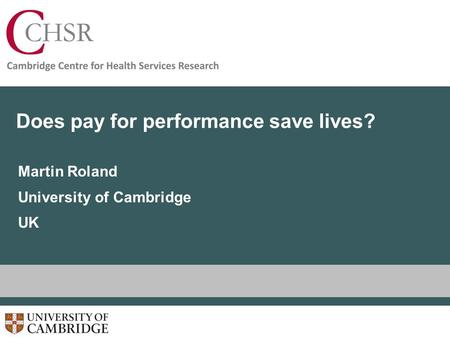 Does pay for performance save lives? Martin Roland University of Cambridge UK.