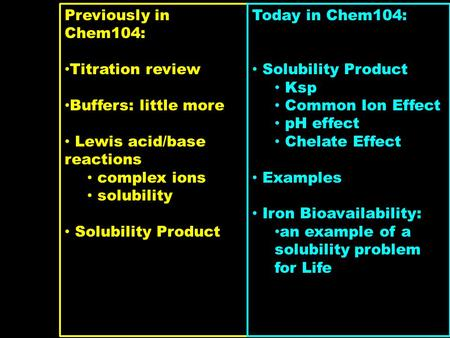 Previously in Chem104: Titration review Buffers: little more Lewis acid/base reactions complex ions solubility Solubility Product Today in Chem104: Solubility.