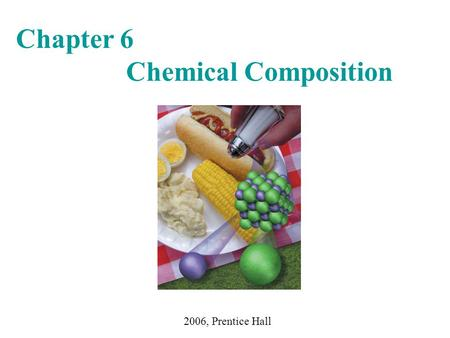 Chapter 6 Chemical Composition 2006, Prentice Hall.