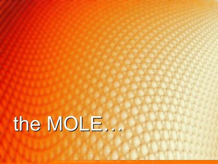 The MOLE…. Everything we've done so far in chemistry has dealt with individual atoms or moleculesEverything we've done so far in chemistry has dealt with.