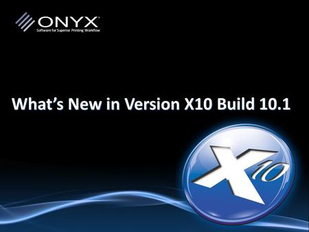 Software for Superior Printing Workflow What's New in Version X10 Build 10.1.