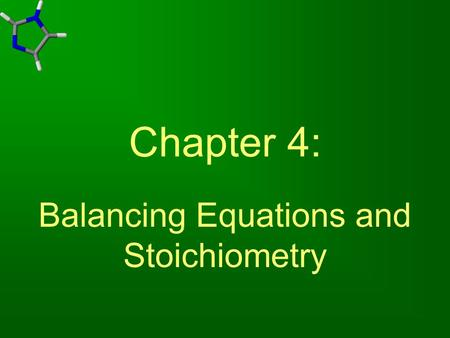 Chapter 4: Balancing Equations and Stoichiometry.
