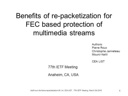 Draft-roux-fecframe-repacketization-00..txt, CEA LIST, 77th IETF Meeting, March 23d 2010 1 Benefits of re-packetization for FEC based protection of multimedia.