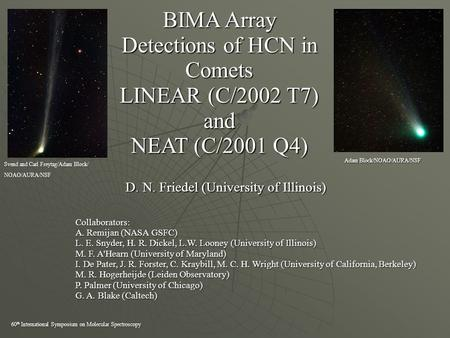 BIMA Array Detections of HCN in Comets LINEAR (C/2002 T7) and NEAT (C/2001 Q4) D. N. Friedel (University of Illinois) Collaborators: A. Remijan (NASA GSFC)