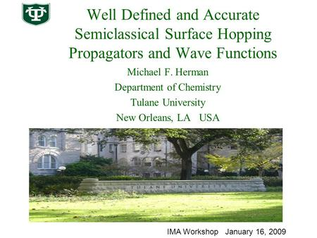 Well Defined and Accurate Semiclassical Surface Hopping Propagators and Wave Functions Michael F. Herman Department of Chemistry Tulane University New.