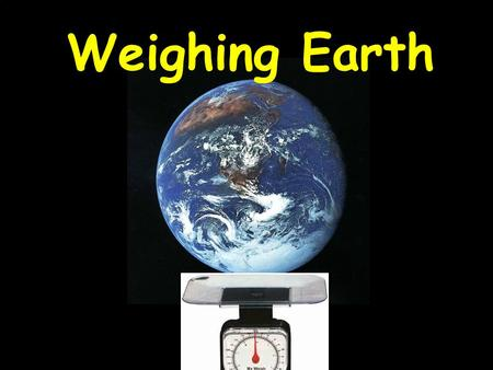 Weighing Earth. Announcements & Reminders 1. ES 123 Essay: Due Friday November 24, 3:00 p.m. (B&GS 10) 2. Lab final: Tuesday December 5, 10:30 - 11:20.