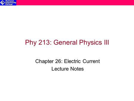 Phy 213: General Physics III Chapter 26: Electric Current Lecture Notes.