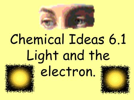 Chemical Ideas 6.1 Light and the electron.. Sometimes we use the wave model for light … λ (lambda)= wavelength.