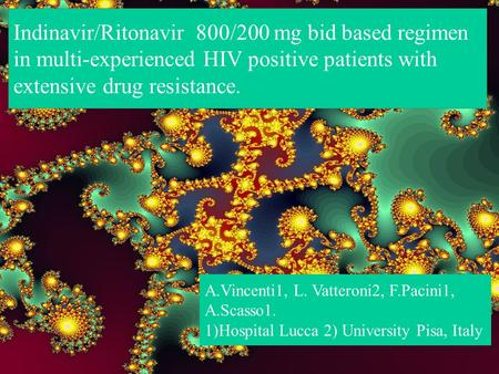 Indinavir/Ritonavir 800/200 mg bid based regimen in multi-experienced HIV positive patients with extensive drug resistance. A.Vincenti1, L. Vatteroni2,