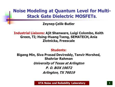 UTA Noise and Reliability Laboratory 1 Noise Modeling at Quantum Level for Multi- Stack Gate Dielectric MOSFETs. Zeynep Çelik-Butler Industrial Liaisons: