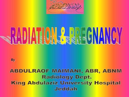 By. RADIATION & PREGNANCY Diagnostic & Therapeutic procedures causing exposure of the abdomen of women likely to be pregnant should be avoided unless.