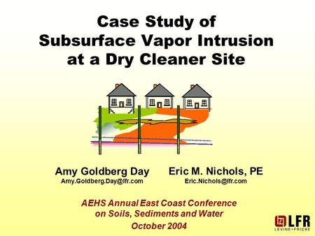 Case Study of Subsurface Vapor Intrusion at a Dry Cleaner Site Amy Goldberg Day AEHS Annual East Coast Conference on Soils, Sediments.