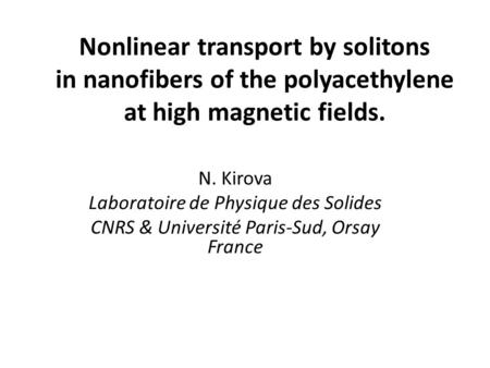 Nonlinear transport by solitons in nanofibers of the polyacethylene at high magnetic fields. N. Kirova Laboratoire de Physique des Solides CNRS & Université.