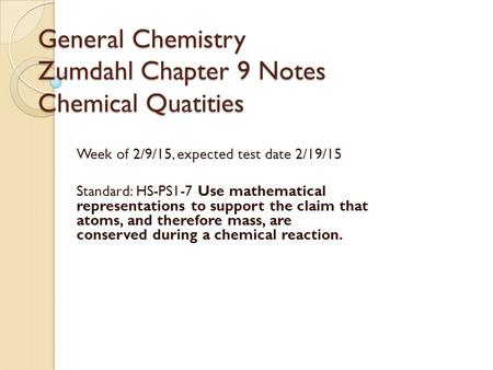 General Chemistry Zumdahl Chapter 9 Notes Chemical Quatities Week of 2/9/15, expected test date 2/19/15 Standard: HS-PS1-7 Use mathematical representations.