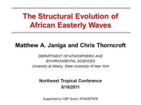 The Structural Evolution of African Easterly Waves Matthew A. Janiga and Chris Thorncroft DEPARTMENT OF ATMOSPHERIC AND ENVIRONMENTAL SCIENCES University.