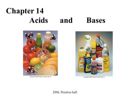 Chapter 14 Acids and Bases 2006, Prentice hall.
