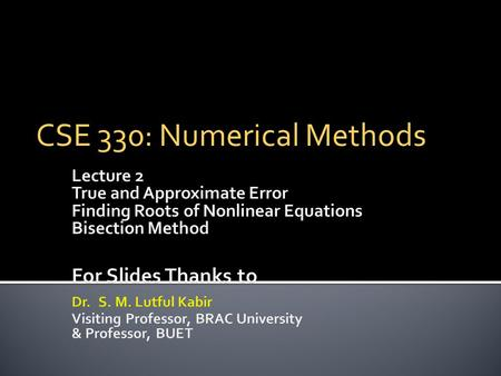 CSE 330: Numerical Methods.  True error is the difference between the true value (also called the exact value) and the approximate value.  True Error.