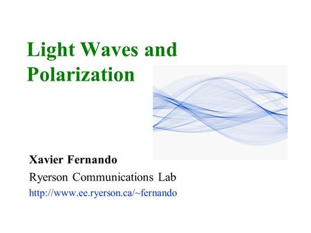 Light Waves and Polarization Xavier Fernando Ryerson Communications Lab