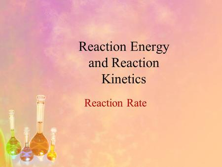 Reaction Energy and Reaction Kinetics Reaction Rate.